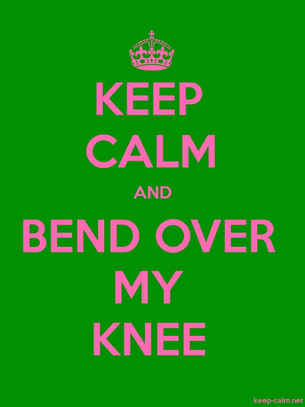 KEEP CALM AND BEND OVER MY KNEE - pink/green - Default (600x800)