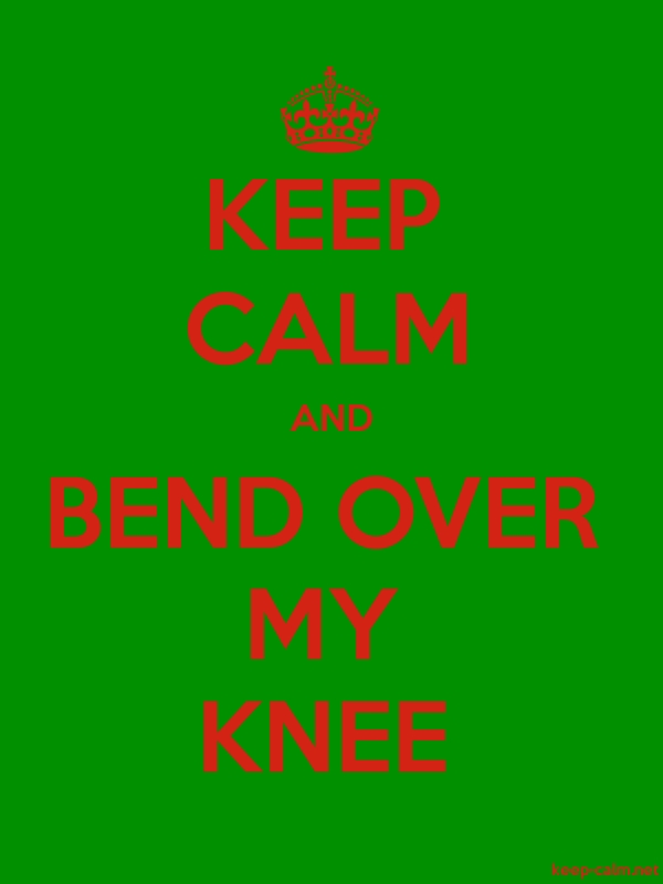 KEEP CALM AND BEND OVER MY KNEE - red/green - Default (600x800)