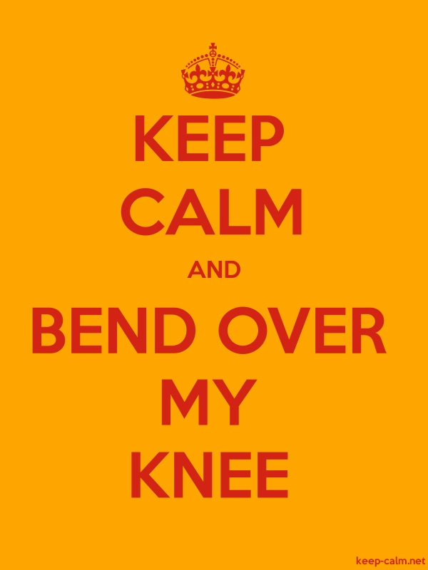 KEEP CALM AND BEND OVER MY KNEE - red/orange - Default (600x800)