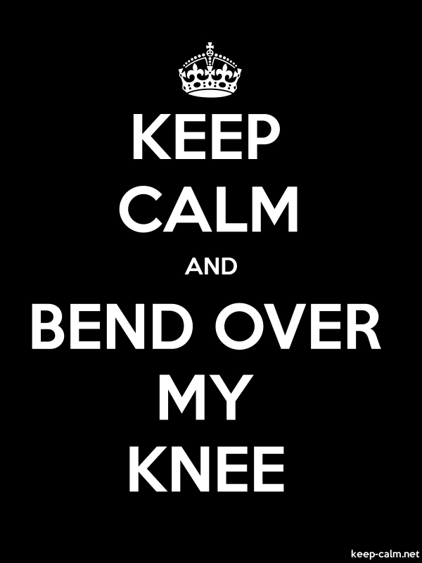 KEEP CALM AND BEND OVER MY KNEE - white/black - Default (600x800)