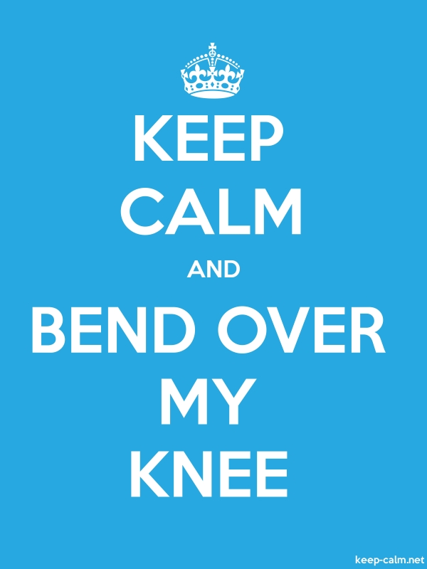 KEEP CALM AND BEND OVER MY KNEE - white/blue - Default (600x800)