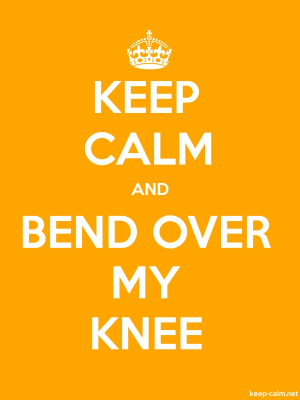 KEEP CALM AND BEND OVER MY KNEE - white/orange - Default (600x800)