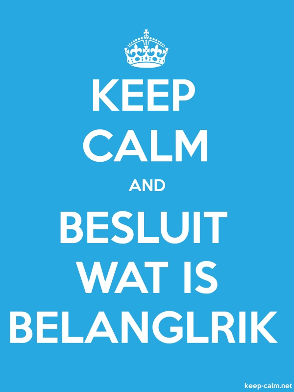 KEEP CALM AND BESLUIT WAT IS BELANGLRIK - white/blue - Default (600x800)