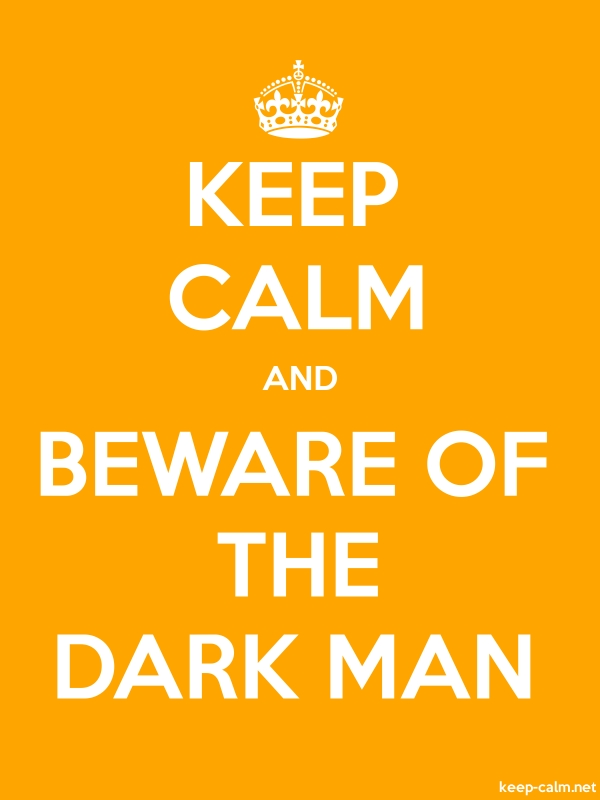 KEEP CALM AND BEWARE OF THE DARK MAN - white/orange - Default (600x800)