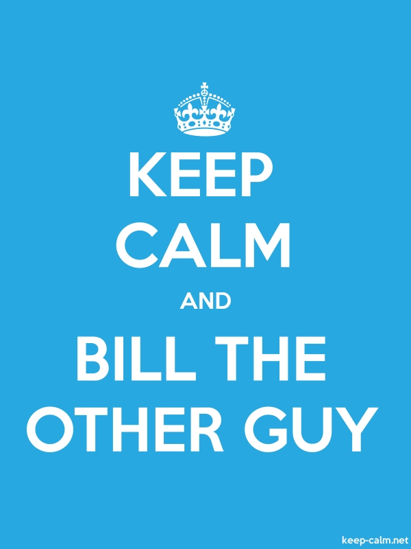 KEEP CALM AND BILL THE OTHER GUY - white/blue - Default (600x800)