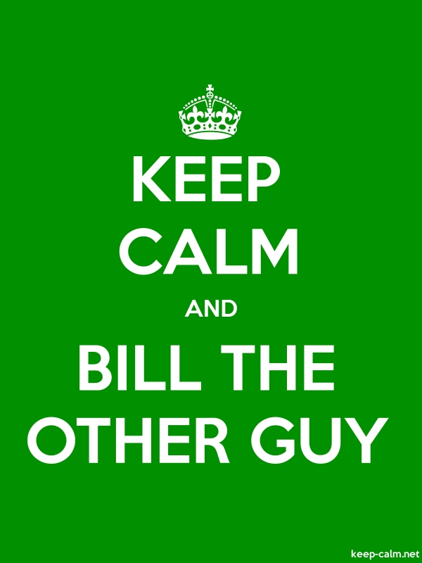KEEP CALM AND BILL THE OTHER GUY - white/green - Default (600x800)