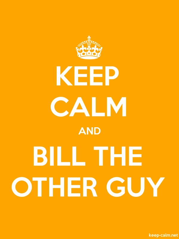 KEEP CALM AND BILL THE OTHER GUY - white/orange - Default (600x800)