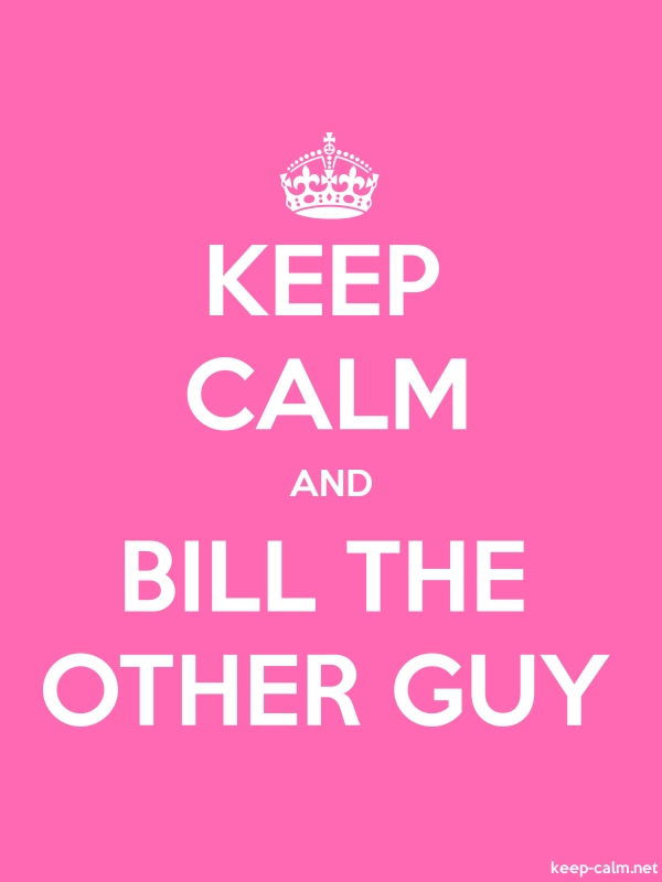 KEEP CALM AND BILL THE OTHER GUY - white/pink - Default (600x800)