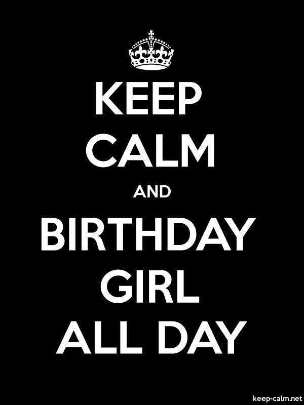 KEEP CALM AND BIRTHDAY GIRL ALL DAY - white/black - Default (600x800)