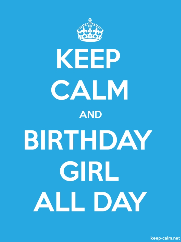 KEEP CALM AND BIRTHDAY GIRL ALL DAY - white/blue - Default (600x800)