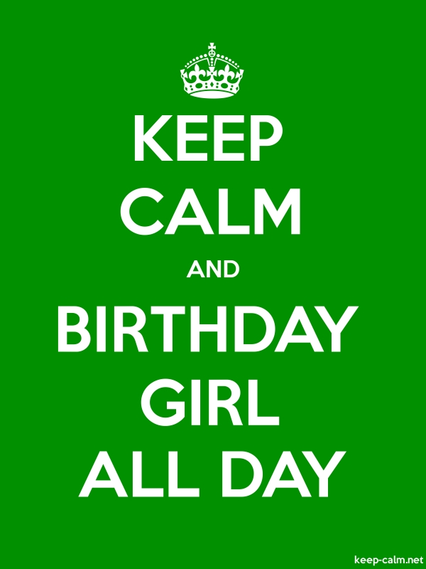 KEEP CALM AND BIRTHDAY GIRL ALL DAY - white/green - Default (600x800)