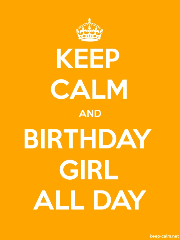 KEEP CALM AND BIRTHDAY GIRL ALL DAY - white/orange - Default (600x800)