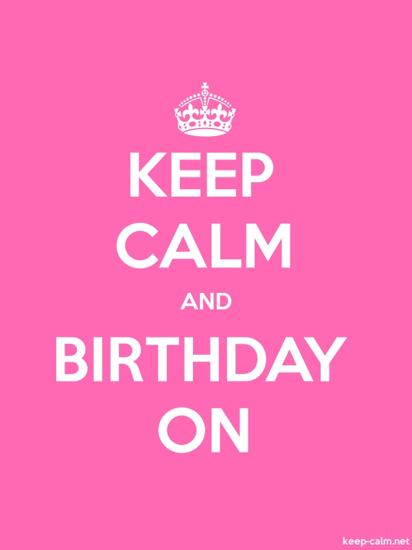 KEEP CALM AND BIRTHDAY ON - white/pink - Default (600x800)