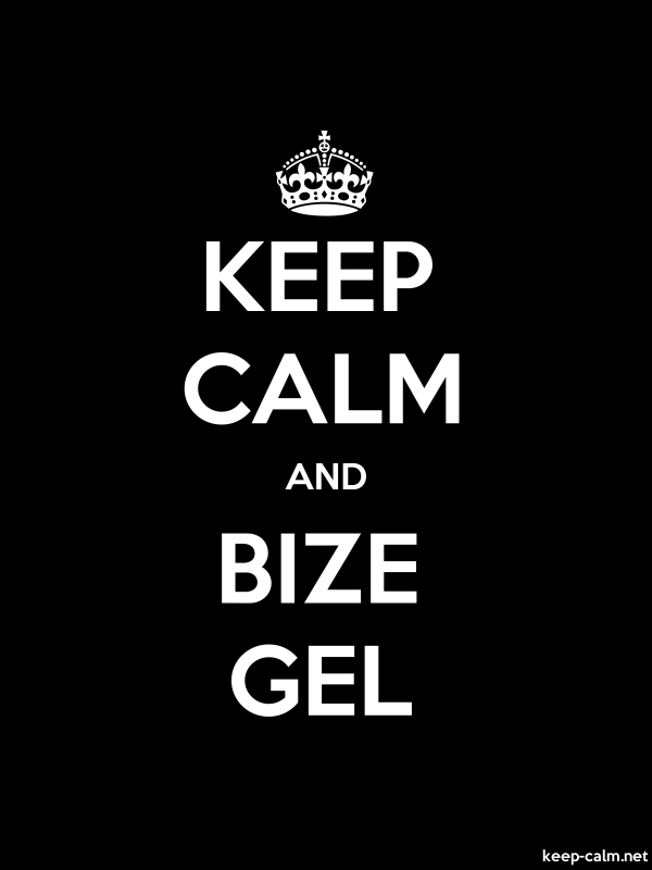 KEEP CALM AND BIZE GEL - white/black - Default (600x800)