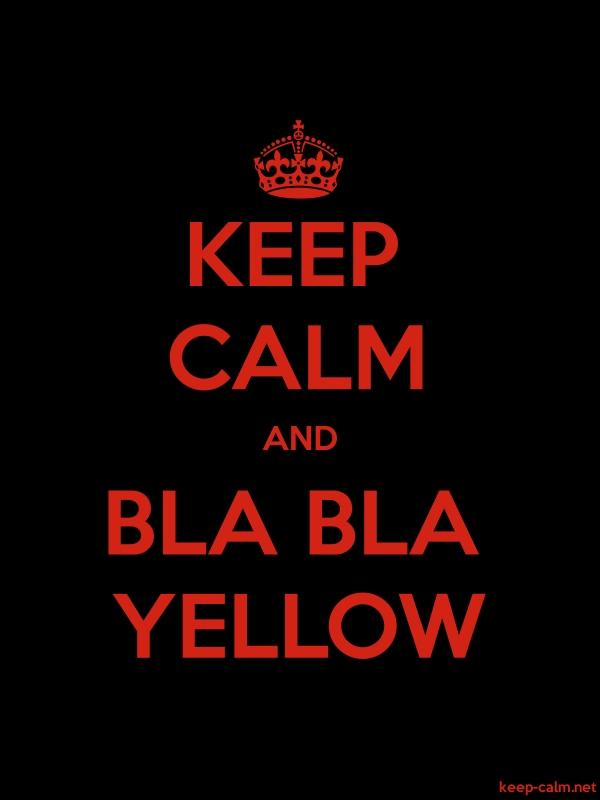 KEEP CALM AND BLA BLA YELLOW - red/black - Default (600x800)