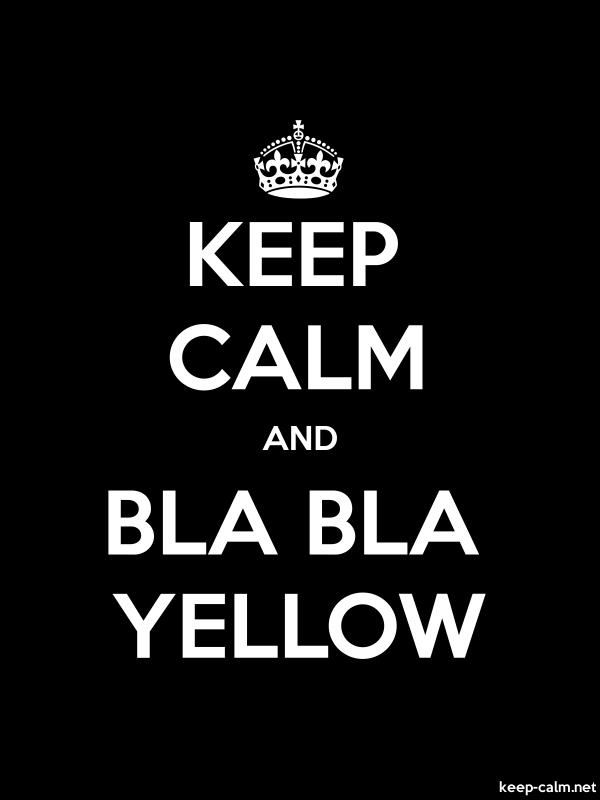 KEEP CALM AND BLA BLA YELLOW - white/black - Default (600x800)