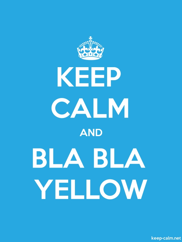 KEEP CALM AND BLA BLA YELLOW - white/blue - Default (600x800)