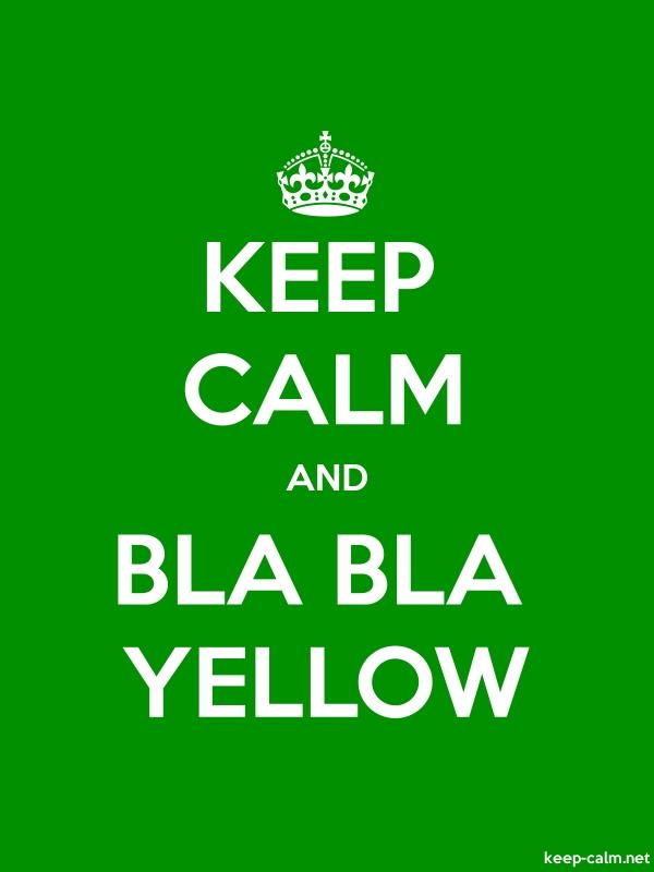 KEEP CALM AND BLA BLA YELLOW - white/green - Default (600x800)
