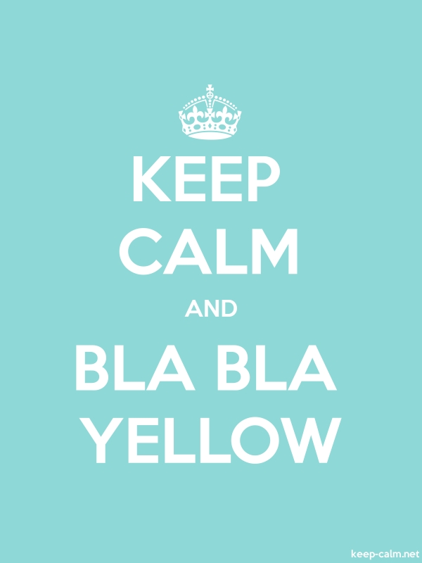 KEEP CALM AND BLA BLA YELLOW - white/lightblue - Default (600x800)