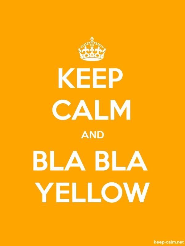 KEEP CALM AND BLA BLA YELLOW - white/orange - Default (600x800)