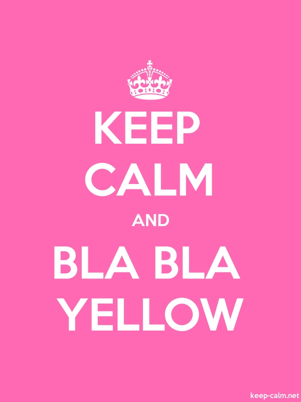 KEEP CALM AND BLA BLA YELLOW - white/pink - Default (600x800)