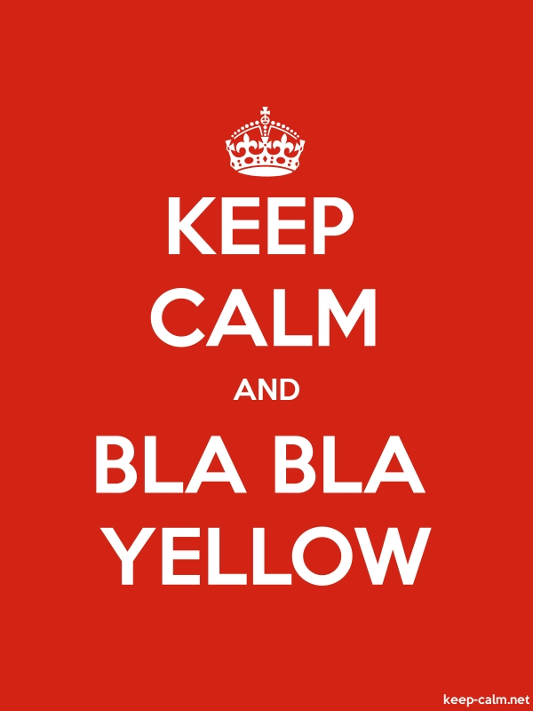 KEEP CALM AND BLA BLA YELLOW - white/red - Default (600x800)