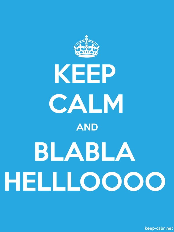 KEEP CALM AND BLABLA HELLLOOOO - white/blue - Default (600x800)