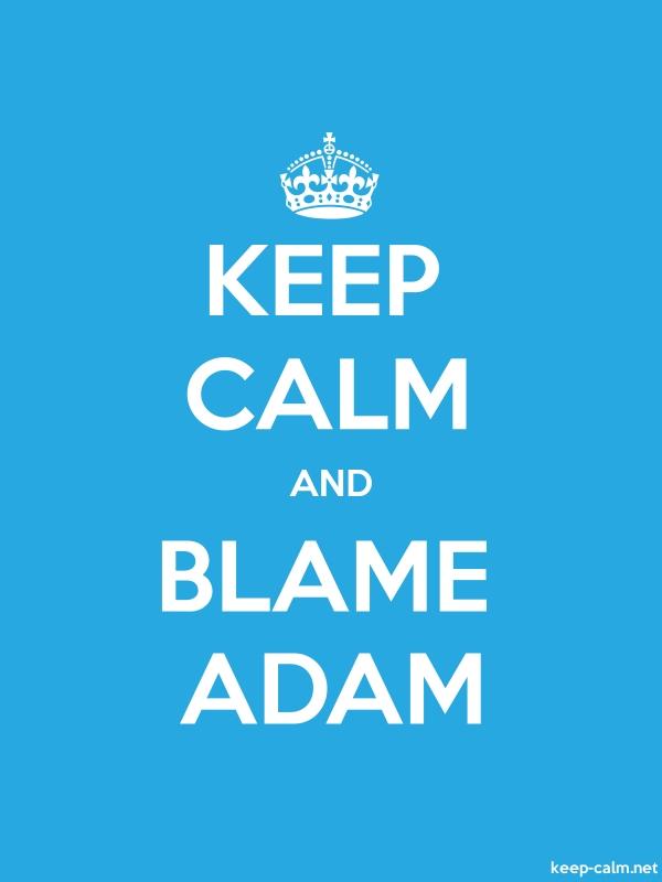 KEEP CALM AND BLAME ADAM - white/blue - Default (600x800)