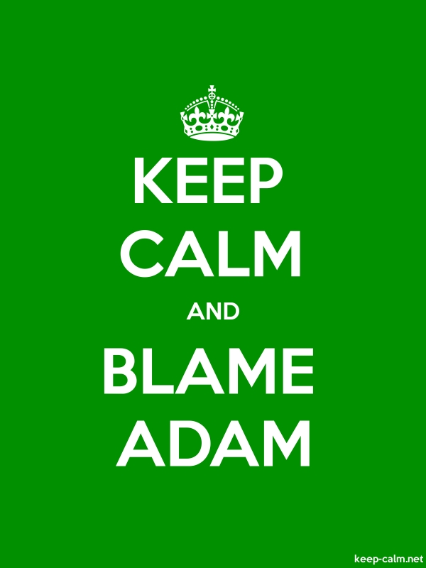 KEEP CALM AND BLAME ADAM - white/green - Default (600x800)