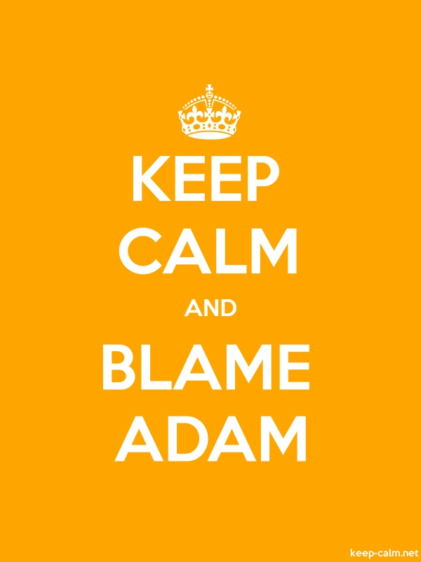KEEP CALM AND BLAME ADAM - white/orange - Default (600x800)