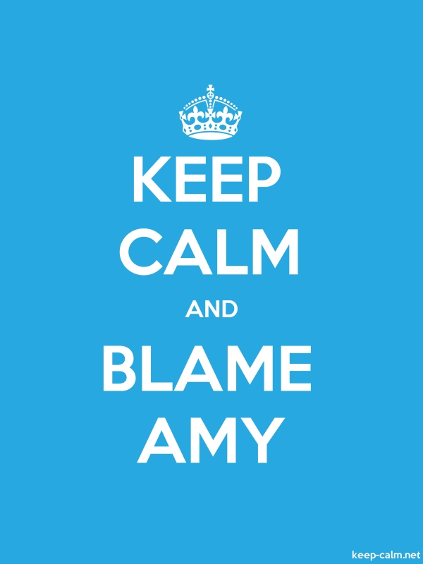 KEEP CALM AND BLAME AMY - white/blue - Default (600x800)