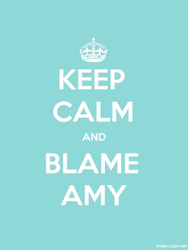 KEEP CALM AND BLAME AMY - white/lightblue - Default (600x800)