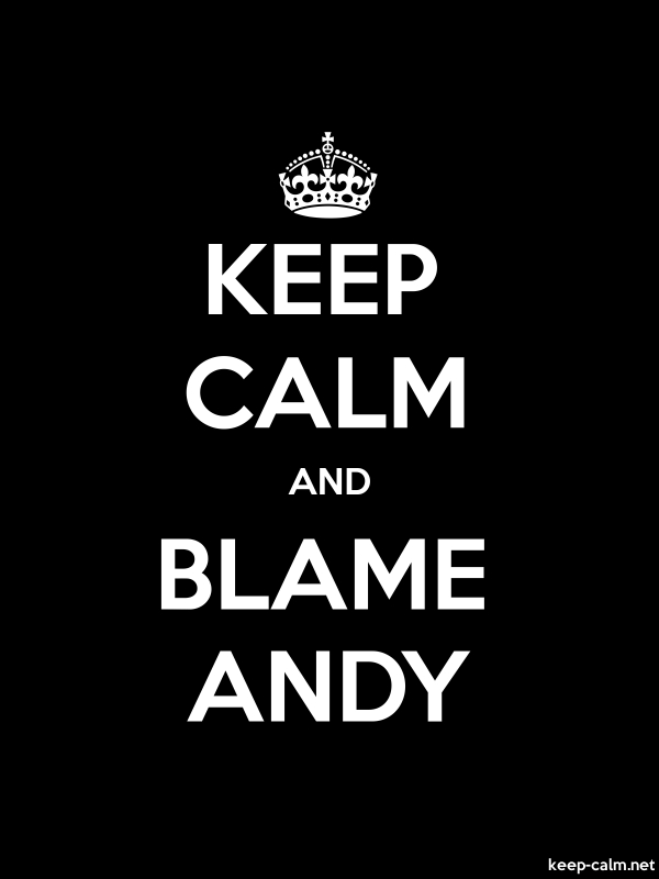 KEEP CALM AND BLAME ANDY - white/black - Default (600x800)