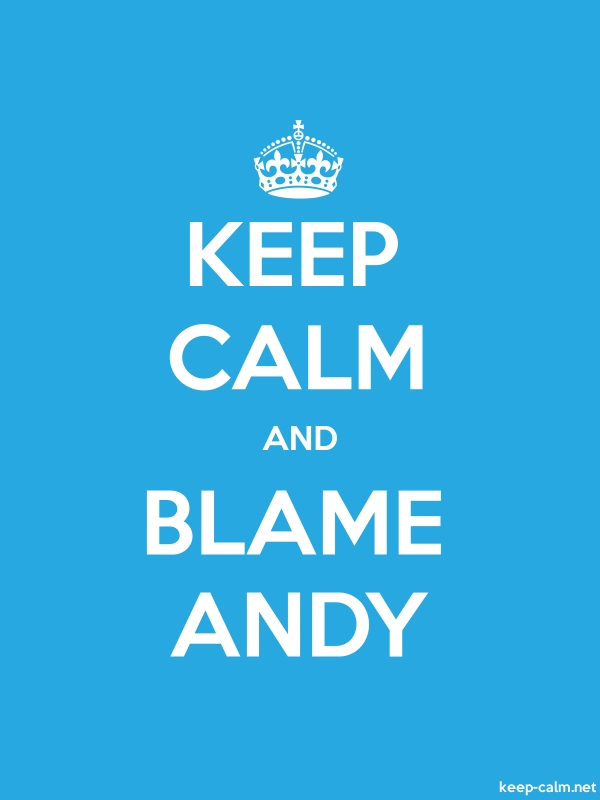 KEEP CALM AND BLAME ANDY - white/blue - Default (600x800)