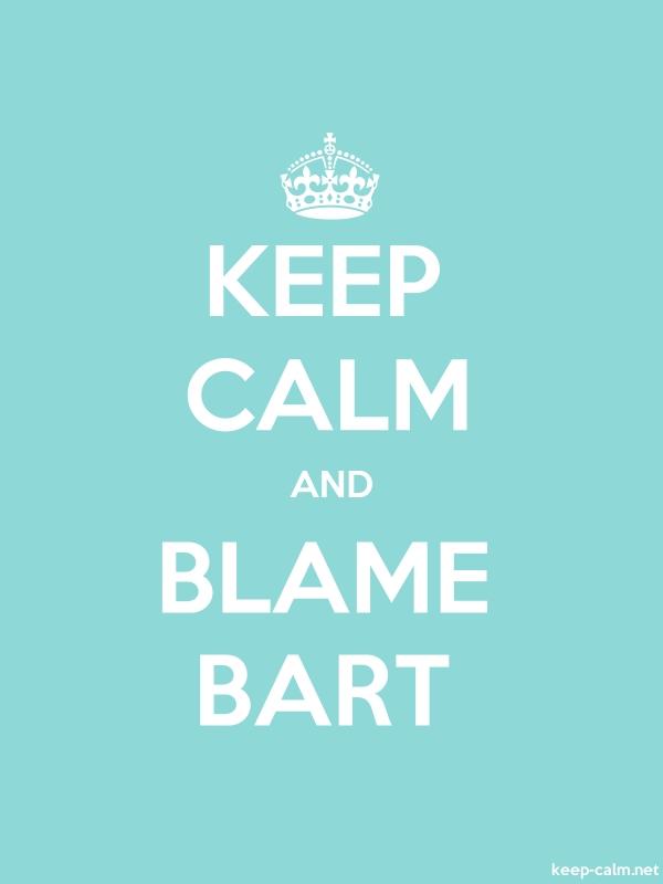 KEEP CALM AND BLAME BART - white/lightblue - Default (600x800)
