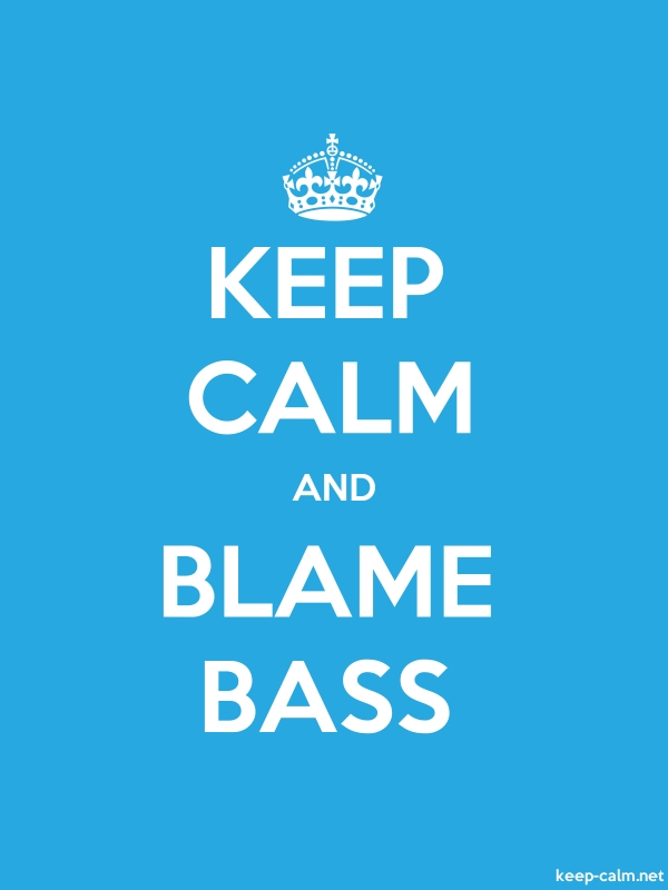 KEEP CALM AND BLAME BASS - white/blue - Default (600x800)