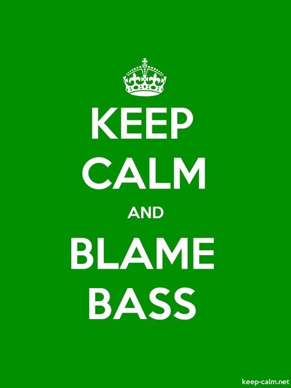 KEEP CALM AND BLAME BASS - white/green - Default (600x800)