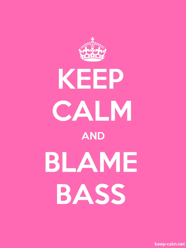 KEEP CALM AND BLAME BASS - white/pink - Default (600x800)