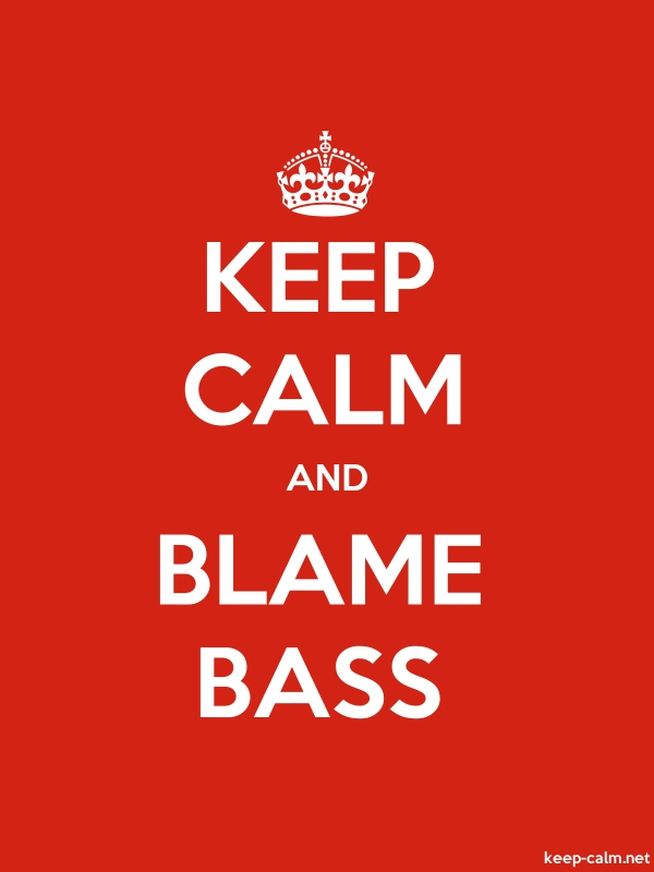 KEEP CALM AND BLAME BASS - white/red - Default (600x800)