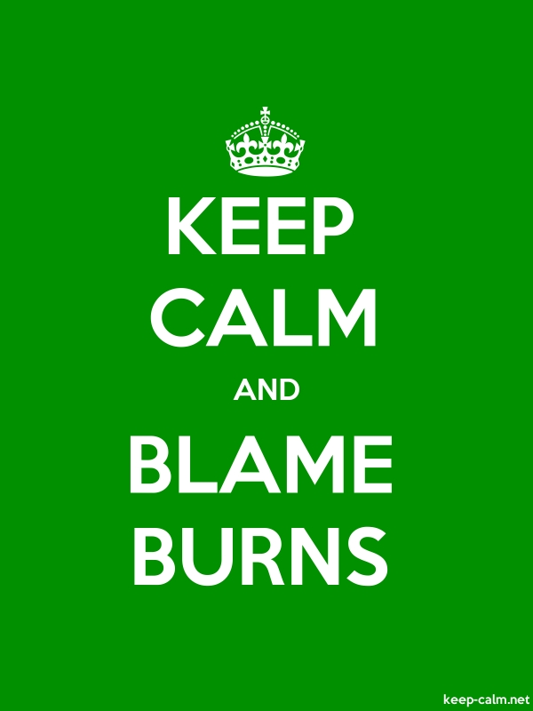 KEEP CALM AND BLAME BURNS - white/green - Default (600x800)