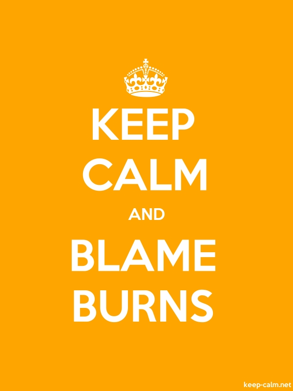 KEEP CALM AND BLAME BURNS - white/orange - Default (600x800)