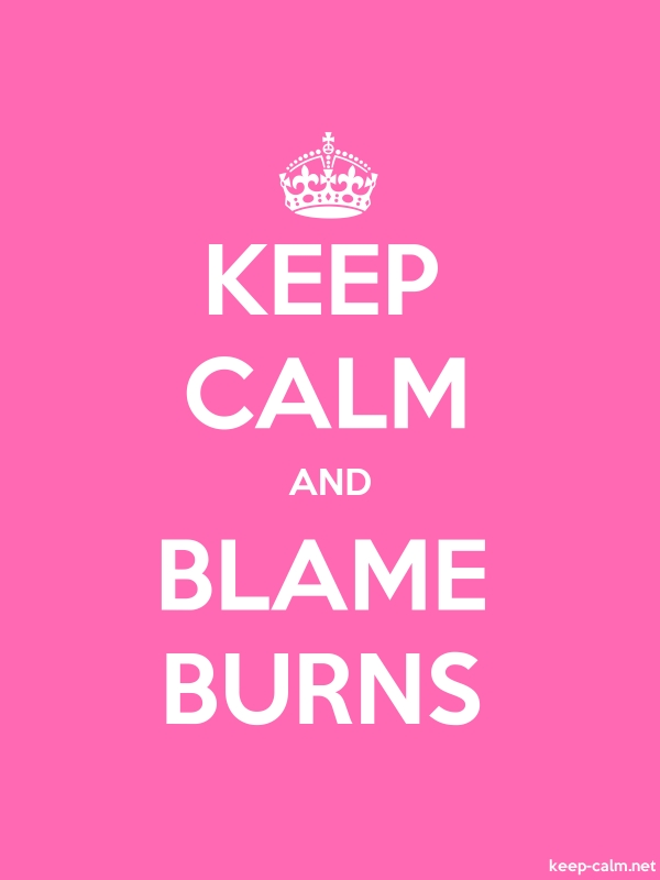 KEEP CALM AND BLAME BURNS - white/pink - Default (600x800)