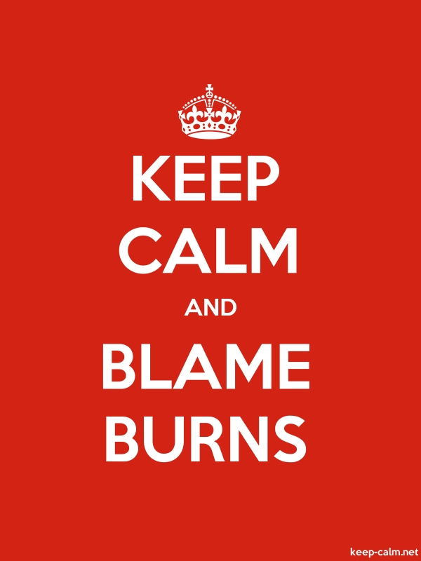 KEEP CALM AND BLAME BURNS - white/red - Default (600x800)