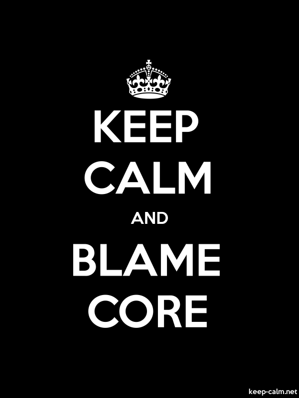 KEEP CALM AND BLAME CORE - white/black - Default (600x800)