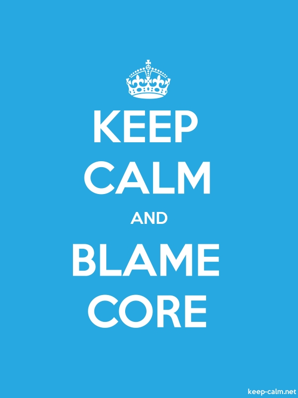 KEEP CALM AND BLAME CORE - white/blue - Default (600x800)