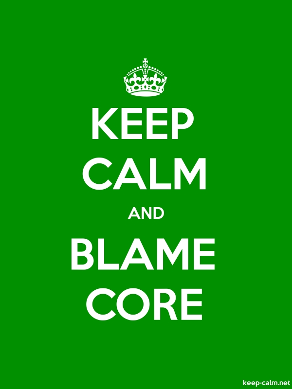 KEEP CALM AND BLAME CORE - white/green - Default (600x800)