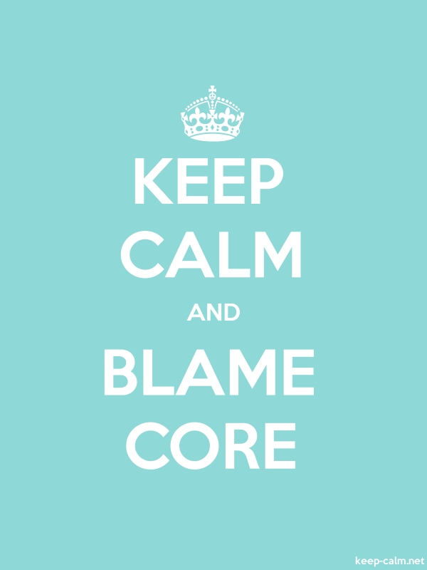KEEP CALM AND BLAME CORE - white/lightblue - Default (600x800)