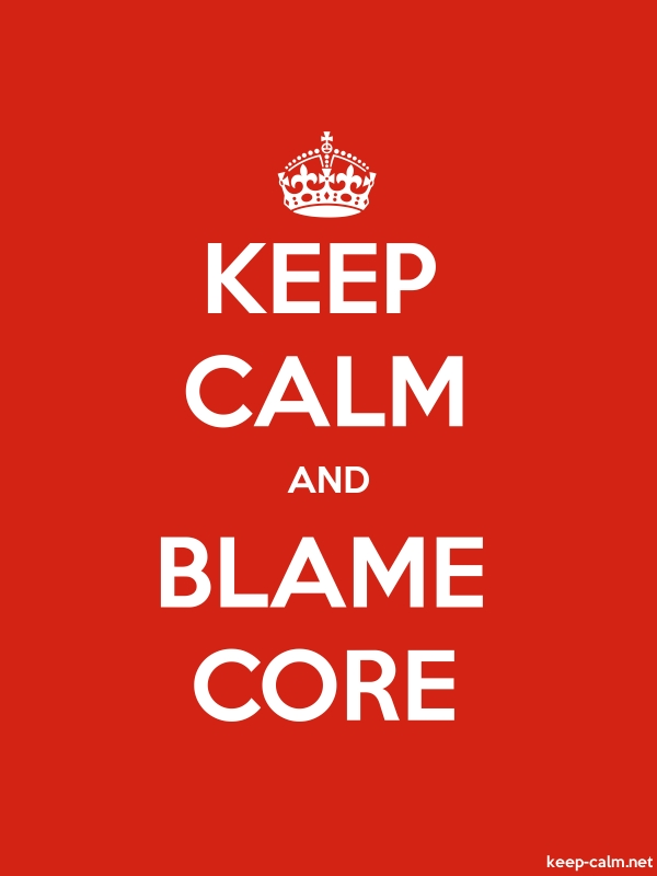 KEEP CALM AND BLAME CORE - white/red - Default (600x800)