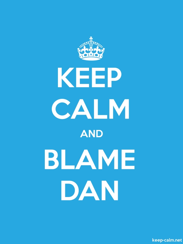 KEEP CALM AND BLAME DAN - white/blue - Default (600x800)