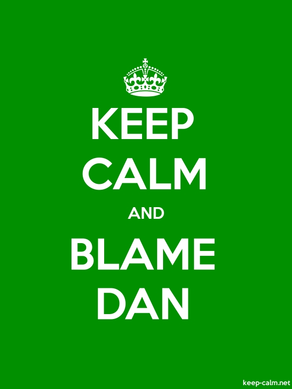 KEEP CALM AND BLAME DAN - white/green - Default (600x800)